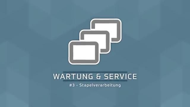 Wartung & Service #3 - Stapelverarbeitung