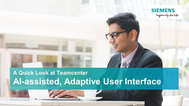 AI-assisted, adaptive user interface for Teamcenter